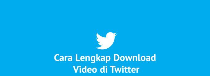 cara lengkap download video di twitter